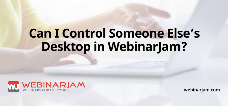 Can I Control Someone Else's Desktop In WebinarJam