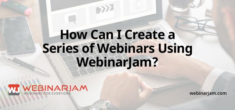 How Can I Create A Series Of Webinars Using WebinarJam