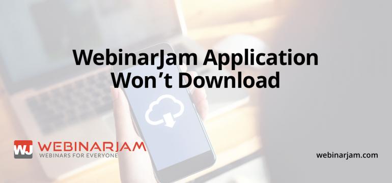 WebinarJam Application Won't Download – WebinarJam
