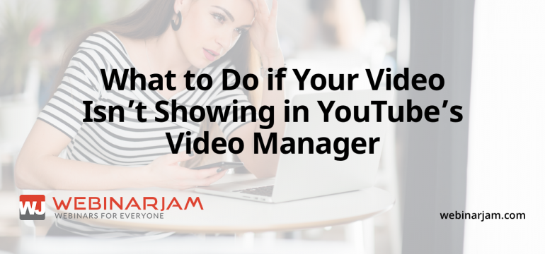 What To Do If Your Video Isn't Showing In YouTube's Video Manager