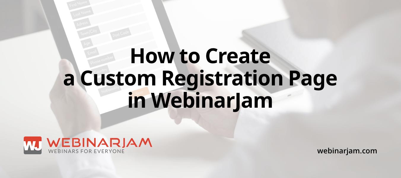 How to Create a Custom Registration Page in WebinarJam