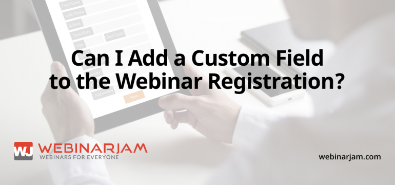 Can I Add A Custom Field To The Webinar Registration