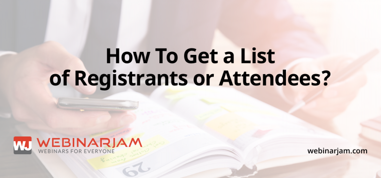 How To Get A List Of Registrants Or Attendees