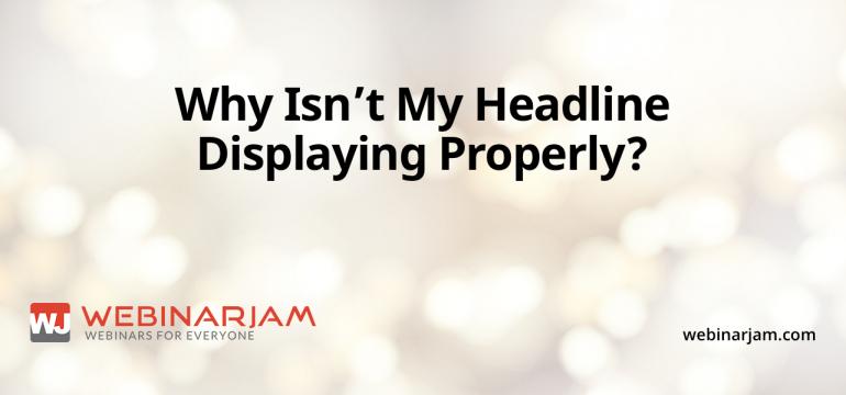 Why Isn't My Headline Displaying Properly
