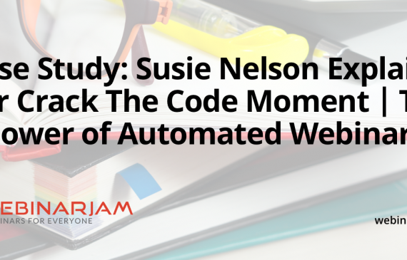 Case Study Susie Nelson Explains Her Crack The Code Moment The Power Of Automated Webinars