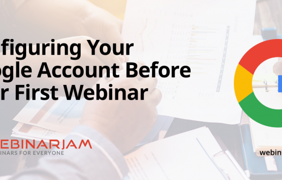 Configuring Your Google Account Before Your First Webinar