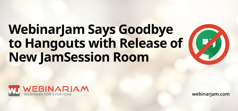 WebinarJam Says Goodbye To Hangouts With Release Of New JamSession Room