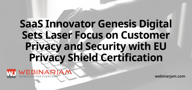 SaaS Innovator Genesis Digital Sets Laser Focus On Customer Privacy And Security With EU Privacy Shield Certification